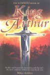 The Mammoth Book of King Arthur: Reality and Legend, the Beginning and the End--The Most Complete Arthurian Sourcebook Ever - Mike Ashley