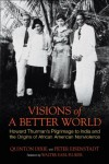 Visions of a Better World: Howard Thurman's Pilgrimage to India and the Origins of African American Nonviolence - Quinton Dixie;Peter Eisenstadt