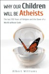 Why Our Children Will Be Atheists - Albert Williams