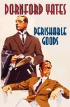 Perishable Goods - Dornford Yates