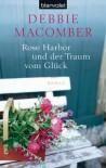 Rose Harbor und der Traum von Glück: Roman - Debbie Macomber