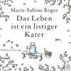 Das Leben ist ein listiger Kater: Roman - Armin Hauser, Claudia Kalscheuer, Marie-Sabine Roger