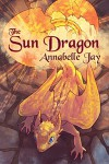The Sun Dragon - Annabelle Jay