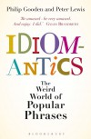 Idiomantics: The Weird and Wonderful World of Popular Phrases - Peter Lewis, Philip Gooden