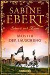 Schwert und Krone - Meister der Täuschung: Roman - Sabine Ebert