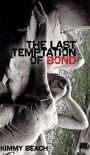 Last Temptation of Bond (The) (Robert Kroetsch Series) - Kimmy Beach