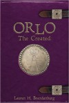 Orlo: The Created (The Books of the Gardener - Orlo) (Volume 1) - Lauren H. Brandenburg