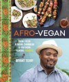 Afro-Vegan: Farm-Fresh African, Caribbean, and Southern Flavors Remixed - Bryant Terry