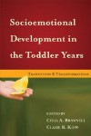 Socioemotional Development in the Toddler Years: Transitions and Transformations - Celia A. Brownell, Claire B. Kopp