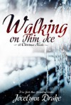 Walking on Thin Ice - Jocelynn Drake