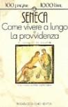 Come vivere a lungo e La provvidenza - Seneca, Mario Scaffidi Abbate