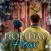 The Holiday Hoax - Skylar M. Cates, C.K. Kelly Martin