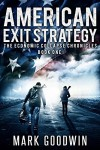 American Exit Strategy: A Post-Apocalyptic Tale of America's Coming Financial Downfall (The Economic Collapse Chronicles Book 1) - Mark Goodwin