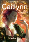 Caitlynn: Vollstrecker der Königin Sammelband 1 - Angelika Diem