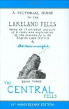 The Pictorial Guide to the Lakeland Fells: The Central Fells Bk. 3: Being an Illustrated Account of a Study and Exploration of the Mountains in the English Lake District - Alfred Wainwright