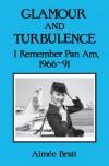 Glamour and Turbulence: I Remember Pan Am, 1966-91 - Aimee Bratt