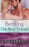 Bedding The Best Friend (Bedding the Bachelors, Book 4) - Virna DePaul