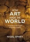 How Art Made the World - Nigel Jonathan Spivey