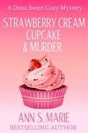 Strawberry Cream Cupcake & Murder (A Dana Sweet Cozy Mystery Book 1) - Ann S. Marie