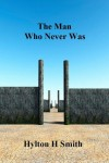 The Man Who Never Was - Hylton Smith