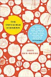 The Invisible Kingdom: From the Tips of Our Fingers to the Tops of Our Trash, Inside the Curious World of Microbes - Idan Ben-Barak