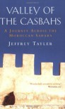 Valley of the Casbahs: A Journey Across the Moroccan Sahara - Jeffrey Tayler