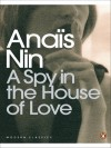 A Spy In The House Of Love - Anaïs Nin