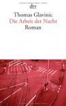Die Arbeit der Nacht: Roman - Thomas Glavinic