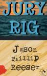 Jury Rig - Jason Phillip Reeser