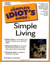 The Complete Idiot's Guide to Simple Living - Georgene Lockwood, Carol Abel