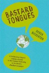Bastard Tongues: A Trailblazing Linguist Finds Clues to Our Common Humanity in the World's Lowliest Languages - Derek Bickerton
