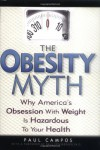 The Obesity Myth: Why America's Obsession with Weight is Hazardous to Your Health - Paul Campos, Paul Ernsberger