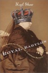 Royal Babylon: The Alarming History of European Royalty - Karl Shaw