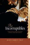 The Incorruptibles: A Study of the Incorruption of the Bodies of Various Catholic Saints and Beati - Joan Carroll Cruz