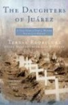 The Daughters of Juarez: A True Story of Serial Murder South of the Border - Teresa Rodriguez, Diana Montané, Diana Montan, Lisa Pulitzer