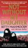Not Without My Daughter - Betty Mahmoody, William Hoffer, Betty Mahmoody and William Hoffer
