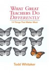 What Great Teachers Do Differently: 14 Things That Matter Most - Todd Whitaker