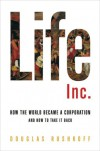 Life Inc.: How the World Became a Corporation and How to Take it Back - Douglas Rushkoff