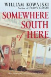 Somewhere South of Here - William Kowalski