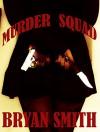 Murder Squad - Bryan Smith