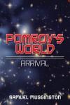 Pomroy's World: Arrival - Samuel Muggington