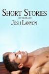 Short Stories: 2007 - 2013 - Josh Lanyon