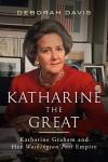 Katharine the Great: Katharine Graham and Her Washington Post Empire - Deborah Davis