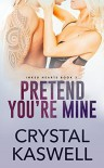 Pretend You're Mine - Crystal Kaswell