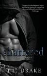 Shattered (Broken Trilogy) (Volume 2) - J.L. Drake