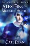 Alex Finch: Monster Hunter (The Monster Files Book 1) - Cate Dean