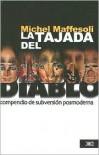 La Tajada del Diablo: Compendio de Subversion Posmoderna - Michel Maffesoli