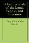 Poland: a Story of the Land People and Literature - Georg Morris Cohen Brandes