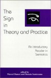 The Sign in Theory and Practice: An Introductory Reader in Semiotics - Marcel Danesi