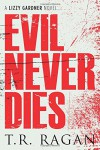Evil Never Dies (The Lizzy Gardner Series) - T.R. Ragan
